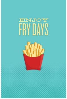 Enjoy Fry-days.