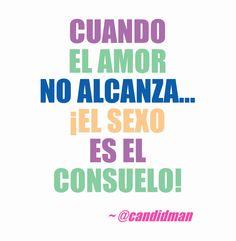 Cuando el #Amor no alcanza.. ¡El #Sexo es el #Consuelo ! #Citas #Frases @Candidman
