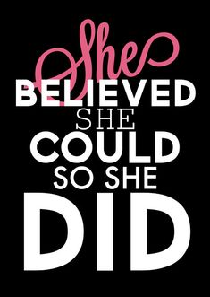 "Quote ""She believed she could so she did"" with a black background, She is in pink, the rest of the quote is in white letters."