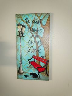 INSPIRATION: Do Small Things with Great Love DESIGN: This is a hand painted original acrylic painting on a 12 x 24 stretched canvas.
