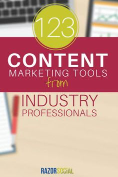 123 Content Marketing Tools from Industry Professionals - @razorsocial