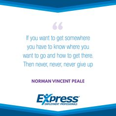 "Express Quote of the Week: ""If you want to get somewhere you have to know where you want to go and how to get there. Then never, never, never give up."" - Norman Vincent Peale"