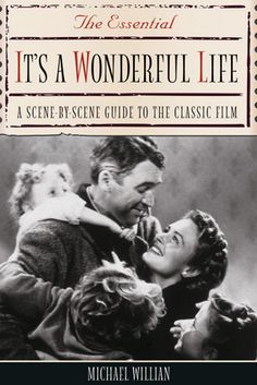 The Essential It's a Wonderful Life: A Scene-By-Scene Guide to the Classic Film | Quite possibly one of the best movies of all time! #ItsAWonderfulLlife #JimmyStewart #christmasmovies