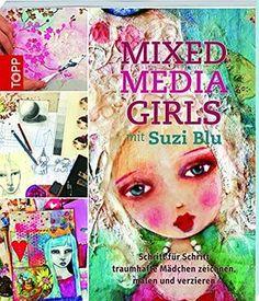 Mixed-Media Girls mit Suzi Blu: Schritt für Schritt traumhafte Mädchen zeichnen, malen und verzieren