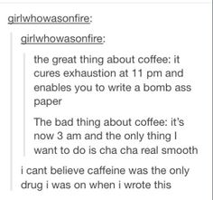 And this is why I only drink coffee when I've had less than five hours of sleep. Tumblr Stuff, Funny Tumblr Posts, My Tumblr, Laughing So Hard, Funny Pins, Funny Memes, Jokes, Funny Cute, The Funny