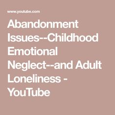 Abandonment Issues--Childhood Emotional Neglect--and Adult Loneliness - YouTube Codependency Recovery, Narcissistic Abuse Recovery, Adult Children Quotes, Quotes For Kids, Children Of Alcoholics, Intuitive Empath, How To Express Feelings, Learning To Trust, Anxiety Help