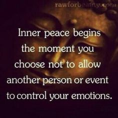 Inner peace comes from knowing we can only control ourselves
