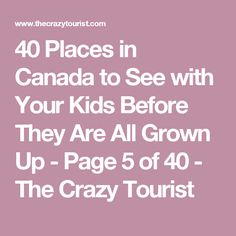 40 Places in Canada to See with Your Kids Before They Are All Grown Up - Page 5 of 40 - The Crazy Tourist
