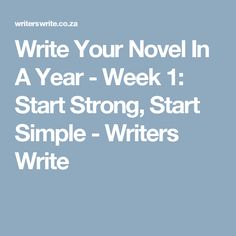 Write Your Novel In A Year - Week 1: Start Strong, Start Simple - Writers Write