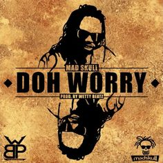 New Music: Mad Skull  Doh Worry