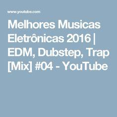 Melhores Musicas Eletrônicas 2016 | EDM, Dubstep, Trap [Mix]  #04 - YouTube