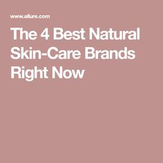 The 4 Best Natural Skin-Care Brands Right Now