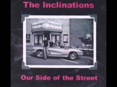 The Inclinations - That's My Desire  The Inclinations are a group from Montrose PA covering Doo-Wop from their own perspective. The album is entitled Our Side of the Street.