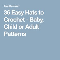 36 Easy Hats to Crochet - Baby, Child or Adult Patterns