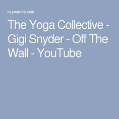 The Yoga Collective - Gigi Snyder - Off The Wall - YouTube