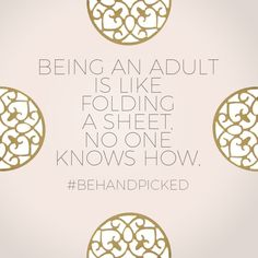 Being an adult is like folding a sheet. No one knows how. #behandpicked