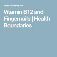 Vitamin B12 and Fingernails   Health Boundaries