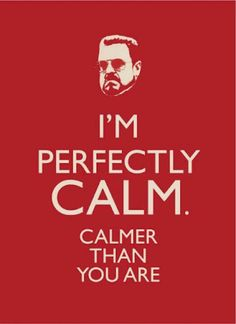 I'm perfectly calm