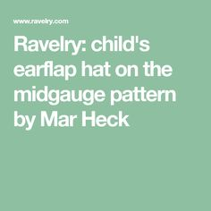 Ravelry: child's earflap hat on the midgauge pattern by Mar Heck
