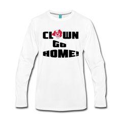 """Clown go Home! Tolle Shirts und Geschenke für alle, die von den angeblichen """"Killerclowns"""" auch so genervt sind. #clown #clowns #killerclowns #plage #schrecken #streich #warnung #sprüche #fun #halloween #shirts #geschenke"""