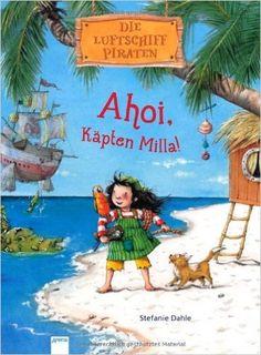 Die Luftschiff-Piraten. Ahoi, Käpten Milla!: Amazon.de: Stefanie Dahle: Bücher