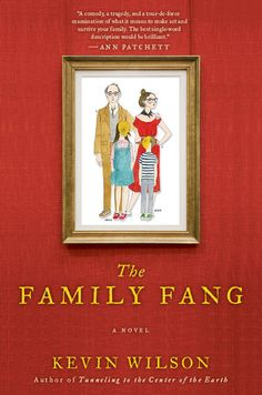 The Family Fang - Kevin Wilson http://www.letko.info/archives/25.html