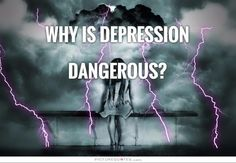 Why is depression dangerous