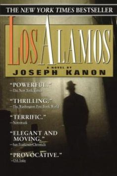 Los Alamos, Joseph Kanon (10 Qualities of Great Mysteries and Thrillers [and 10 Novels That Get it Right])