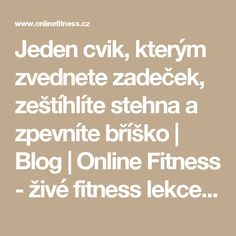 Jeden cvik, kterým zvednete zadeček, zeštíhlíte stehna a zpevníte bříško | Blog | Online Fitness - živé fitness lekce, cvičení doma pod vedením trenérů No Equipment Workout, Workout Programs, Pilates, Fitness, Lose Weight, Gym, Health, Blog, Masky