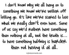 To have something halfway is harder than not having it at all... ain't that the truth. True Quotes, Quotable Quotes, Words Quotes, Funny Quotes, Quotes Quotes, Random Quotes, Daily Quotes, Famous Quotes, Amazing Quotes