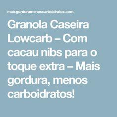 Granola Caseira Lowcarb – Com cacau nibs para o toque extra – Mais gordura, menos carboidratos!