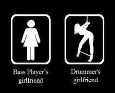 drummer's girlfriend, haha this made me laugh xD