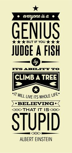 Everyone is a genius, but if you judge a fish by it's ability to climb a tree it will live its whole live believing that it is stupid.  #eintstein #empowernotoverpower #pegasuspins