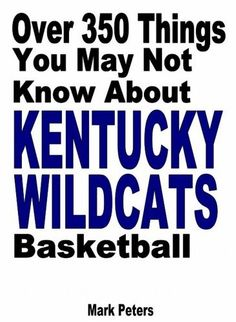Over 350 Things You May Not Know About Kentucky Wildcats Basketball by Mark Peters. $3.97