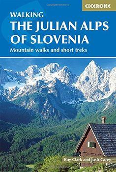 The Julian Alps of Slovenia: Mountain Walks and Short Treks (Cicerone Walking Guide): Amazon.co.uk: Justi Carey, Roy Clark: 9781852847098: Books