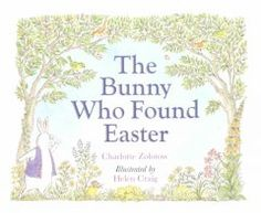 Bunny Who Found Easter by Charlotte Zolotow - A lonely rabbit searches for others of his kind from summer through winter until spring arrives and he finds one special bunny.
