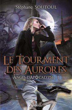 Le tourment des aurores (Anges d'Apocalypse, Tome 1) de Stéphane Soutoul