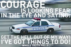 Courage is looking fear in the eye