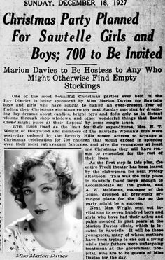 Admiration can be expressed for the late Actress  Marion Davies (January 3, 1897 – September 22, 1961) who was Responsible for building a children's medical clinic located on Barry Ave.  Between Olympic Blvd. and Mississippi Ave. in the 1920s. The Clinic was built to help children of low income families from the  Sawtelle area. This attached news story is a Christmas party sponsored  by Marion Davies held at the Tivoli Theater. Article dated Dec.1927 Source: Santa Monica Library