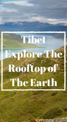 Tibet Explore the rooftop of the earth. The Roof of the World is often thought of as a mysterious and inaccessible destination but there's no reason why you shouldn't be able to get to travel to Tibet if you do your research and plan far enough in advance. Click to read more