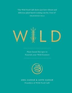 EBook Wild: Plant-based Recipes to Nourish your Wild Essence Author Joel Gazdar and Aiste Gazdar, Plant Based Diet, Plant Based Recipes, Best Vegan Cookbooks, It Pdf, Mushroom Toast, B Recipe, Wild Mushrooms, Got Books, What To Read