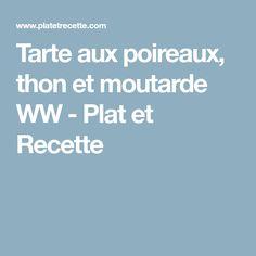 Tarte aux poireaux, thon et moutarde WW - Plat et Recette