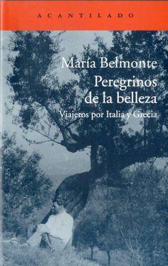 Peregrinos de la belleza : viajeros por Italia y Grecia / María Belmonte Acantilado, 2015