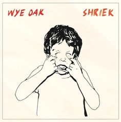 Wye Oak – Shriek | Turntable Kitchen