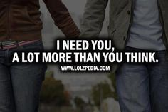 I need you a lot more than you think