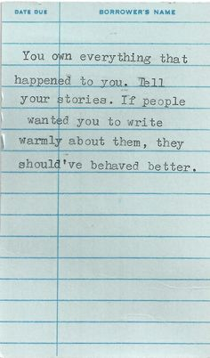 You own everything that happened to you. Tell your stories. If people wanted you to write warmly about them, they should've behaved better.