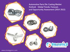 Automotive Parts Die-Casting - Global Market Outlook (2014-2022). For More Info: http://goo.gl/iF0omF. #marketresearch