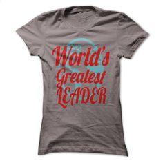 Worlds greatest Leader T Shirt, Hoodie, Sweatshirts - custom hoodies #tee #shirt