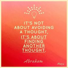 It's not about avoiding a thought, it's about finding another thought.