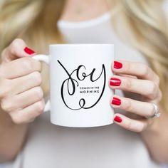 Joy comes in the morning coffee mug